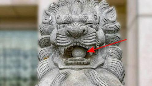 石狮子嘴里含的球,到底是怎么放进去的?看完被古人的智慧折服